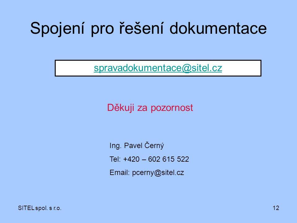 SITEL spol. s r.o.12 Spojení pro řešení dokumentace spravadokumentace@sitel.cz Ing. Pavel Černý Tel: +420 – 602 615 522 Email: pcerny@sitel.cz Děkuji