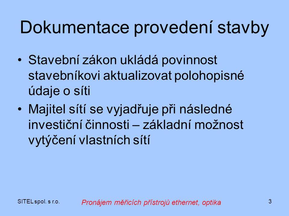 SITEL spol. s r.o.3 Dokumentace provedení stavby Stavební zákon ukládá povinnost stavebníkovi aktualizovat polohopisné údaje o síti Majitel sítí se vy