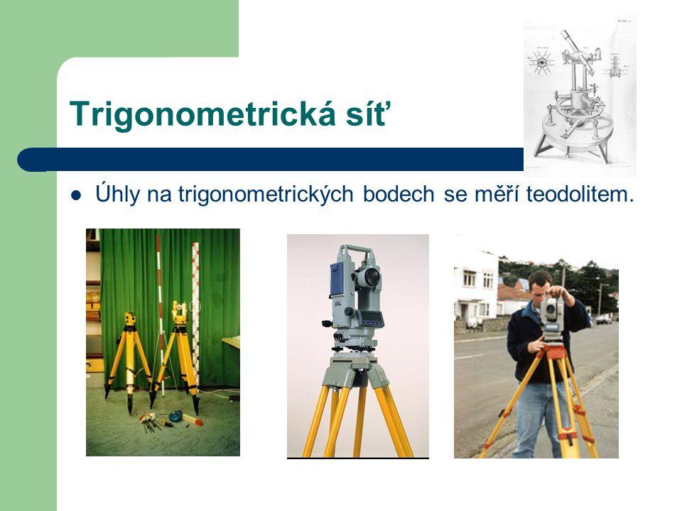Trigonometrická síť Úhly na trigonometrických bodech se měří teodolitem.