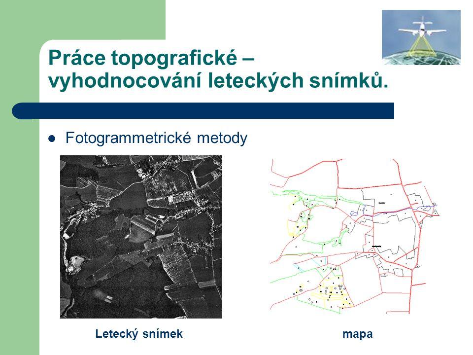 Práce topografické – vyhodnocování leteckých snímků. Fotogrammetrické metody Letecký snímekmapa
