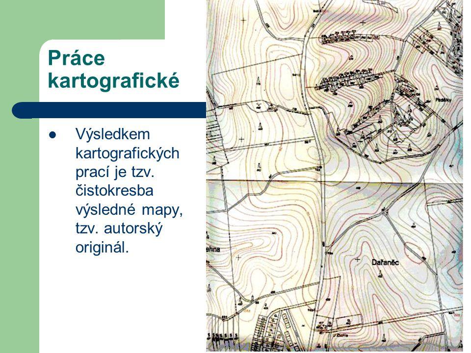 Práce kartografické Výsledkem kartografických prací je tzv. čistokresba výsledné mapy, tzv. autorský originál.