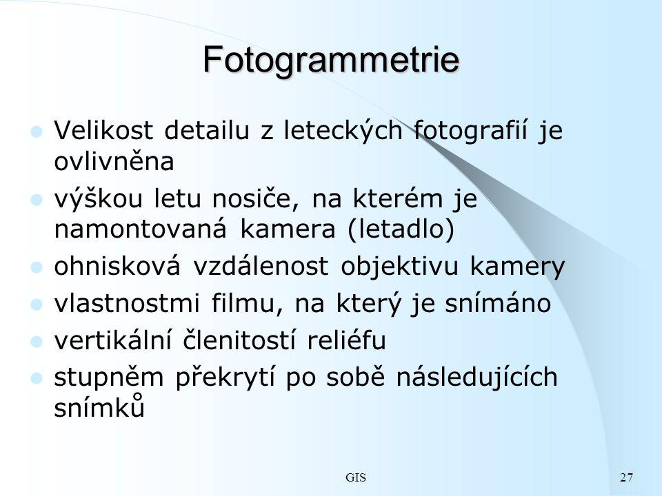 GIS27 Fotogrammetrie Velikost detailu z leteckých fotografií je ovlivněna výškou letu nosiče, na kterém je namontovaná kamera (letadlo) ohnisková vzdálenost objektivu kamery vlastnostmi filmu, na který je snímáno vertikální členitostí reliéfu stupněm překrytí po sobě následujících snímků