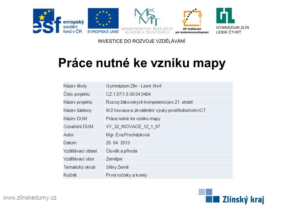 Práce nutné ke vzniku mapy www.zlinskedumy.cz Název školyGymnázium Zlín - Lesní čtvrť Číslo projektuCZ.1.07/1.5.00/34.0484 Název projektuRozvoj žákovských kompetencí pro 21.