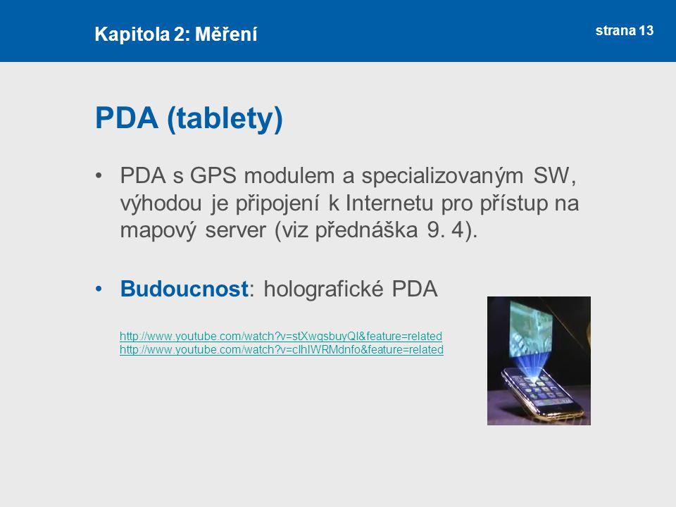 strana 13 PDA (tablety) PDA s GPS modulem a specializovaným SW, výhodou je připojení k Internetu pro přístup na mapový server (viz přednáška 9. 4). Bu