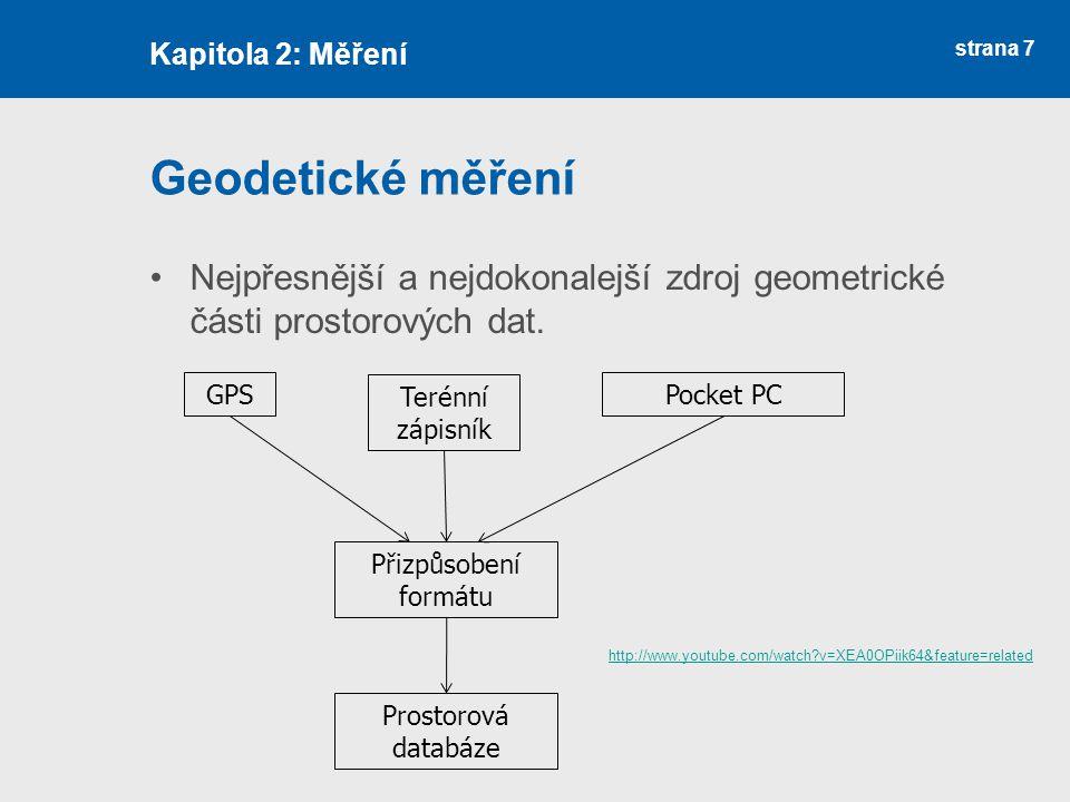 strana 7 Geodetické měření Kapitola 2: Měření Terénní zápisník GPS Pocket PC Přizpůsobení formátu Prostorová databáze Nejpřesnější a nejdokonalejší zd