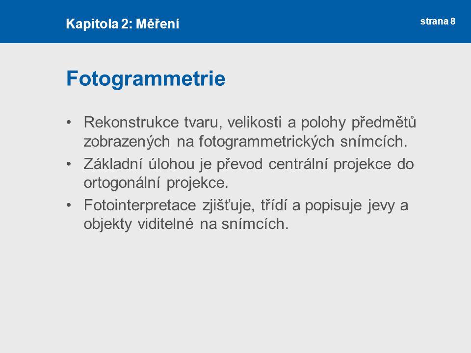 strana 8 Fotogrammetrie Kapitola 2: Měření Rekonstrukce tvaru, velikosti a polohy předmětů zobrazených na fotogrammetrických snímcích. Základní úlohou
