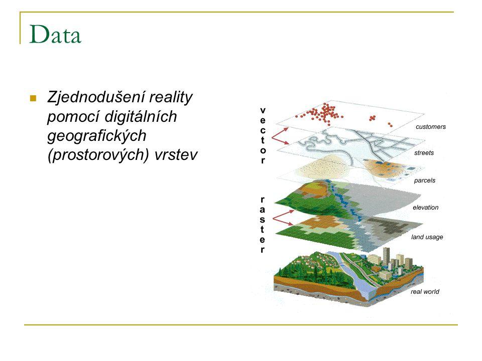 Data Zjednodušení reality pomocí digitálních geografických (prostorových) vrstev