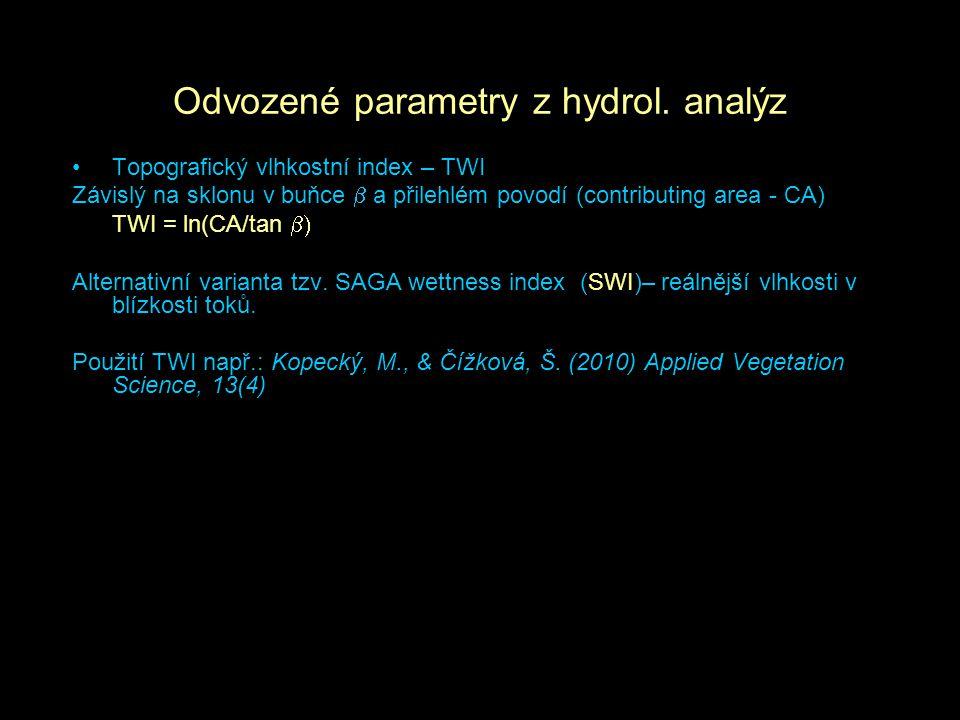 Odvozené parametry z hydrol. analýz Topografický vlhkostní index – TWI Závislý na sklonu v buňce  a přilehlém povodí (contributing area - CA) TWI = l