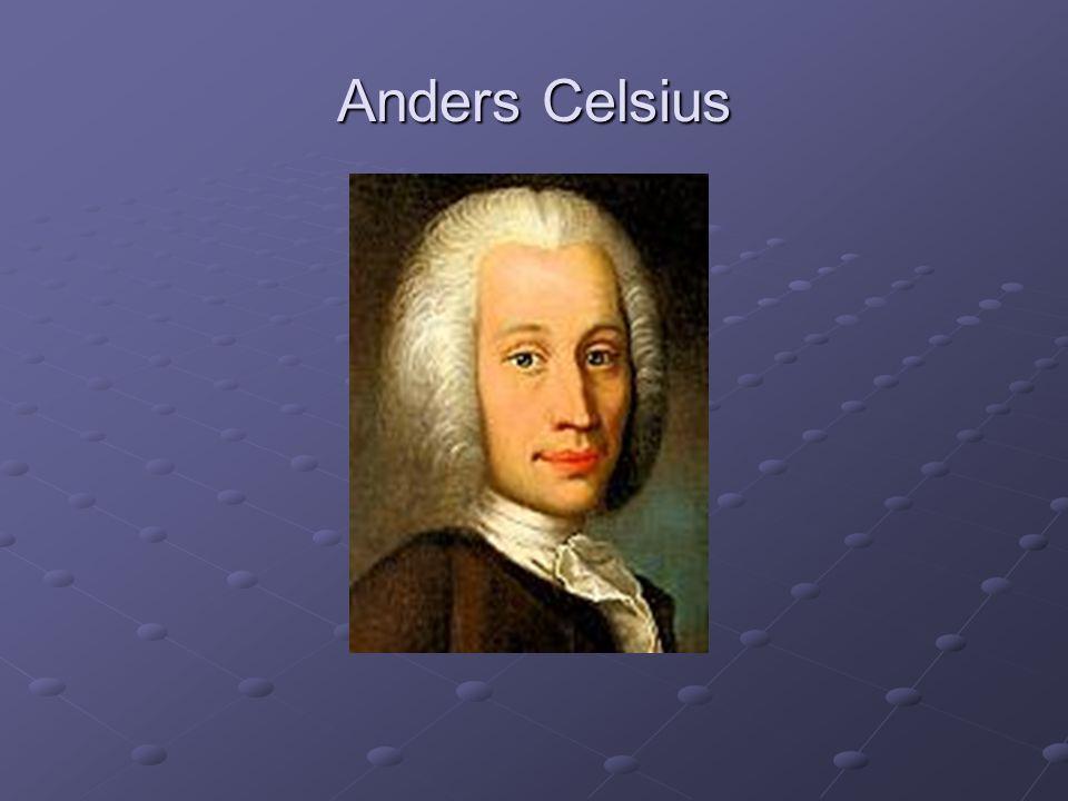 Anders Celsius se narodil 27.listopadu 1701 ve švédské Uppsale.