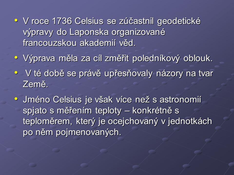 V roce 1736 Celsius se zúčastnil geodetické výpravy do Laponska organizované francouzskou akademií věd. V roce 1736 Celsius se zúčastnil geodetické vý