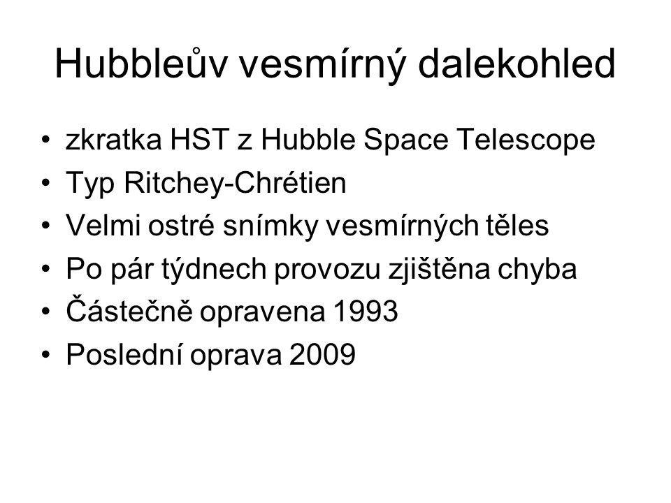 Hubbleův vesmírný dalekohled zkratka HST z Hubble Space Telescope Typ Ritchey-Chrétien Velmi ostré snímky vesmírných těles Po pár týdnech provozu zjištěna chyba Částečně opravena 1993 Poslední oprava 2009