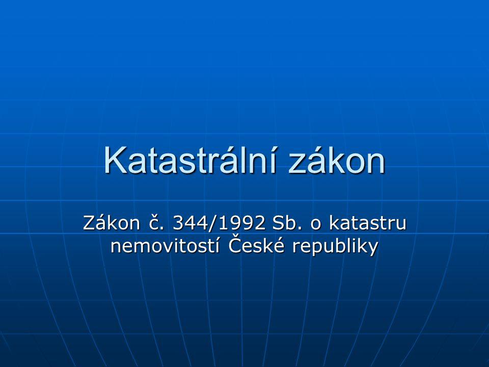 Katastrální zákon Zákon č. 344/1992 Sb. o katastru nemovitostí České republiky