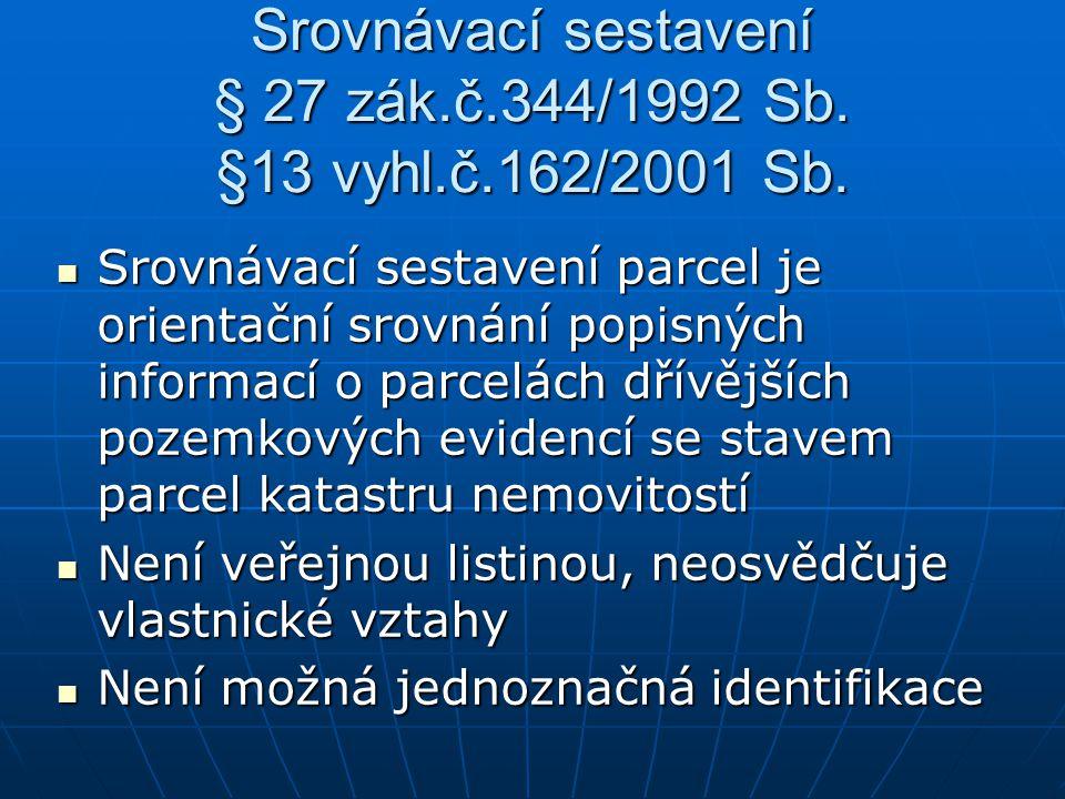 Srovnávací sestavení § 27 zák.č.344/1992 Sb. §13 vyhl.č.162/2001 Sb. Srovnávací sestavení parcel je orientační srovnání popisných informací o parcelác