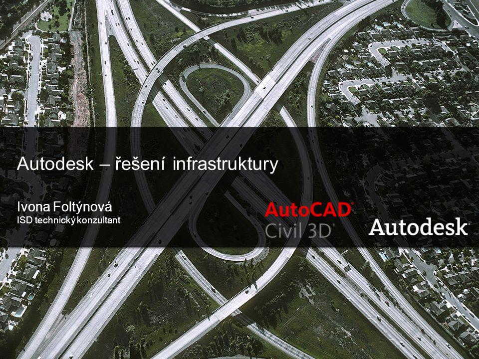1 © 2007 Autodesk Civil Engineering Autodesk – řešení infrastruktury Ivona Foltýnová ISD technický konzultant