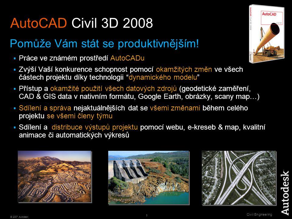 3 © 2007 Autodesk Civil Engineering AutoCAD Civil 3D 2008 Pomůže Vám stát se produktivnějším.
