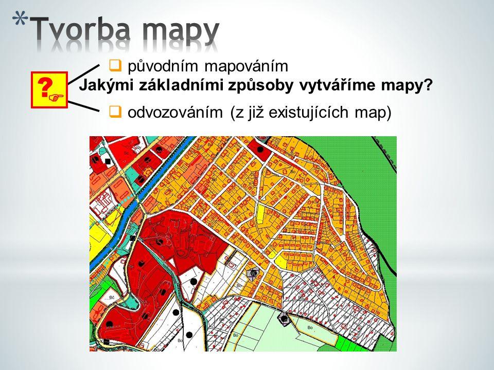  původním mapováním  odvozováním (z již existujících map)  ? Jakými základními způsoby vytváříme mapy?