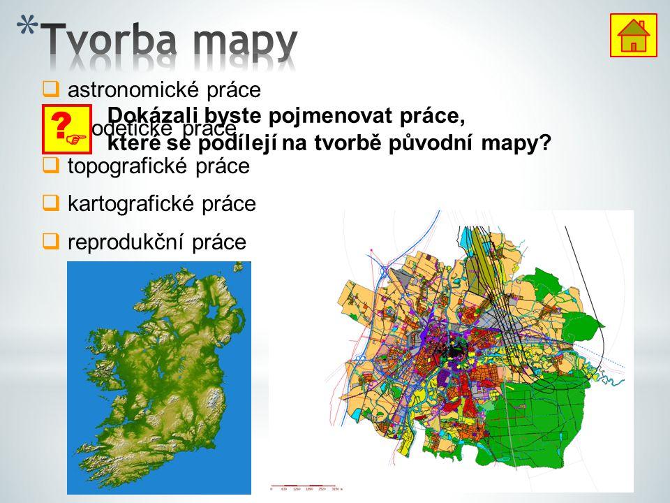  astronomické práce  geodetické práce  topografické práce  kartografické práce  reprodukční práce  ? Dokázali byste pojmenovat práce, které se p