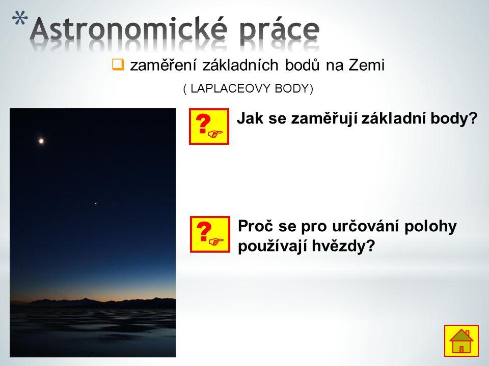  zaměření základních bodů na Zemi ( LAPLACEOVY BODY)  ? Jak se zaměřují základní body?  ? Proč se pro určování polohy používají hvězdy?