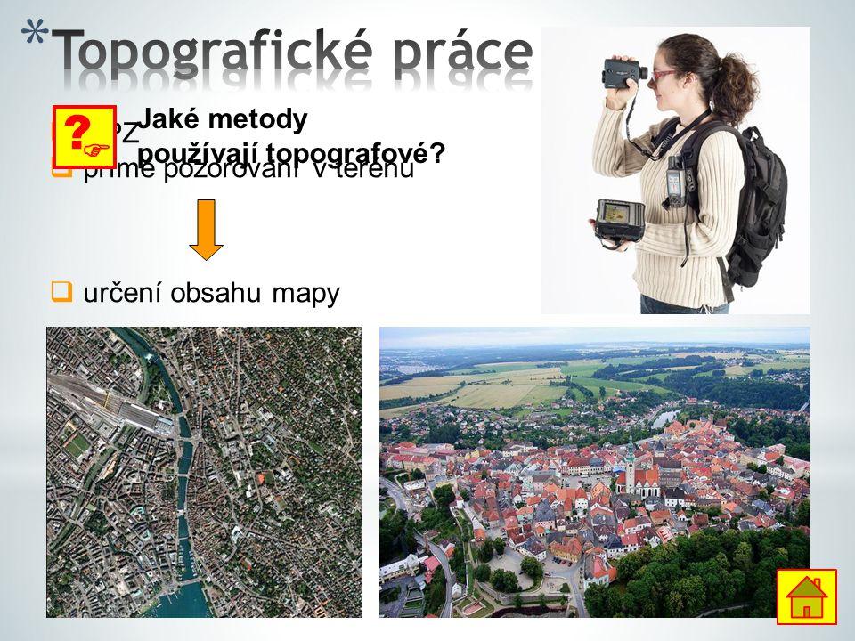  DPZ  přímé pozorování v terénu  určení obsahu mapy  ? Jaké metody používají topografové?