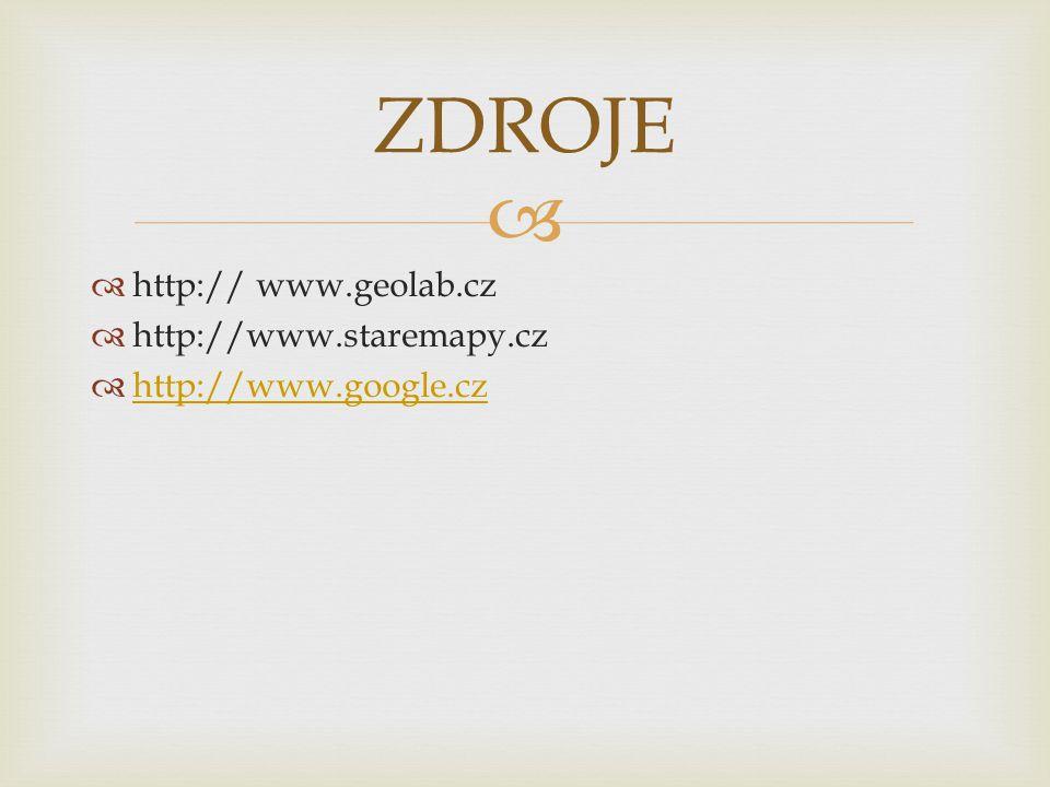   http:// www.geolab.cz  http://www.staremapy.cz  http://www.google.cz http://www.google.cz ZDROJE
