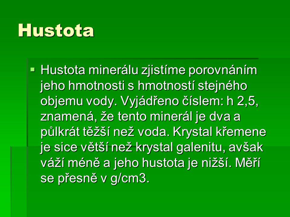 Hustota  Hustota minerálu zjistíme porovnáním jeho hmotnosti s hmotností stejného objemu vody.