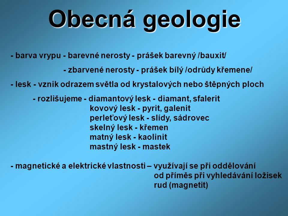 Obecná geologie - barva vrypu - barevné nerosty - prášek barevný /bauxit/ - zbarvené nerosty - prášek bílý /odrůdy křemene/ - lesk - vznik odrazem svě