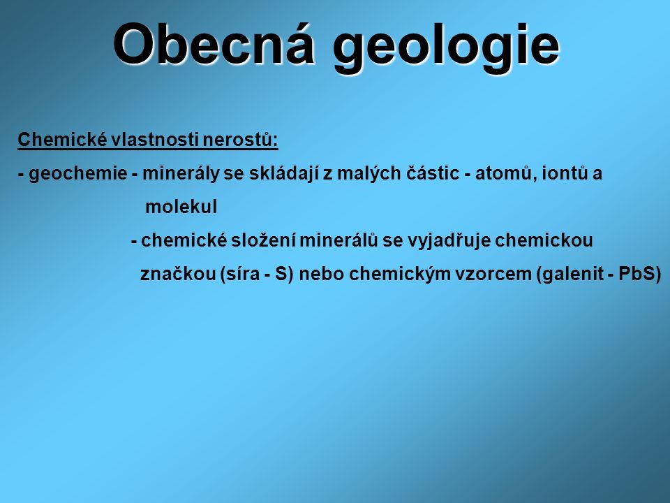 Obecná geologie Chemické vlastnosti nerostů: - geochemie - minerály se skládají z malých částic - atomů, iontů a molekul - chemické složení minerálů s