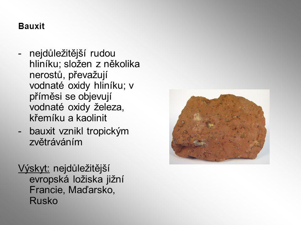 Bauxit -nejdůležitější rudou hliníku; složen z několika nerostů, převažují vodnaté oxidy hliníku; v příměsi se objevují vodnaté oxidy železa, křemíku