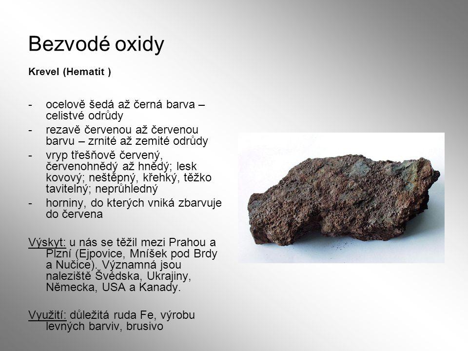 Bezvodé oxidy Krevel (Hematit ) -ocelově šedá až černá barva – celistvé odrůdy -rezavě červenou až červenou barvu – zrnité až zemité odrůdy -vryp třeš