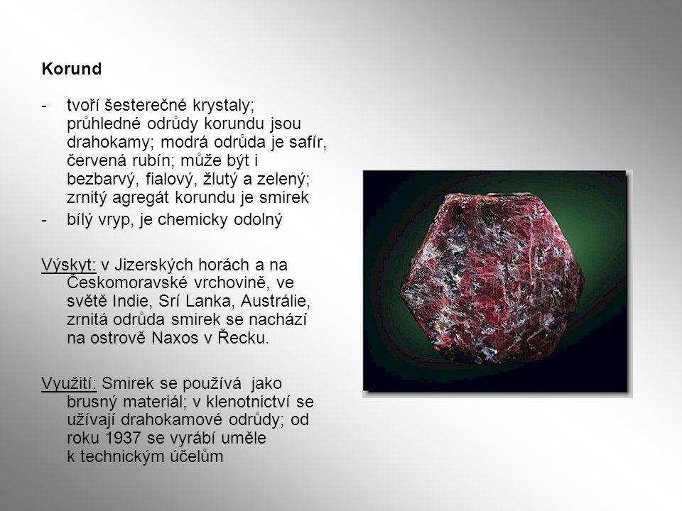 Korund -tvoří šesterečné krystaly; průhledné odrůdy korundu jsou drahokamy; modrá odrůda je safír, červená rubín; může být i bezbarvý, fialový, žlutý