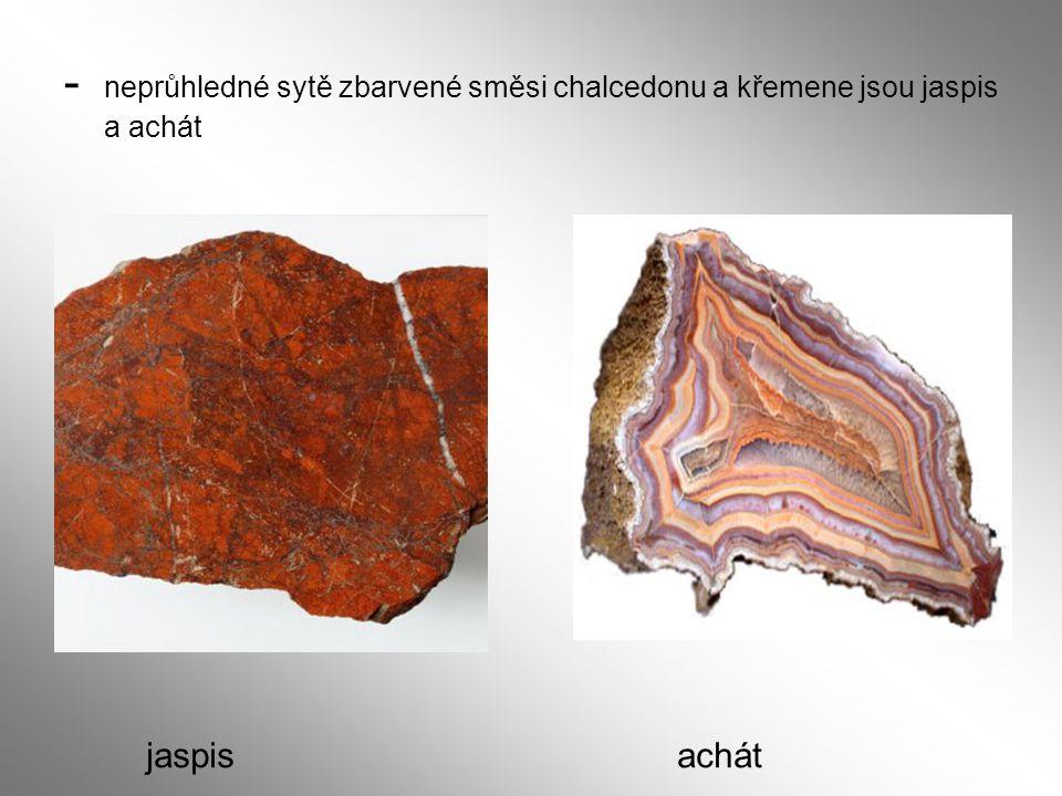 jaspisachát - neprůhledné sytě zbarvené směsi chalcedonu a křemene jsou jaspis a achát