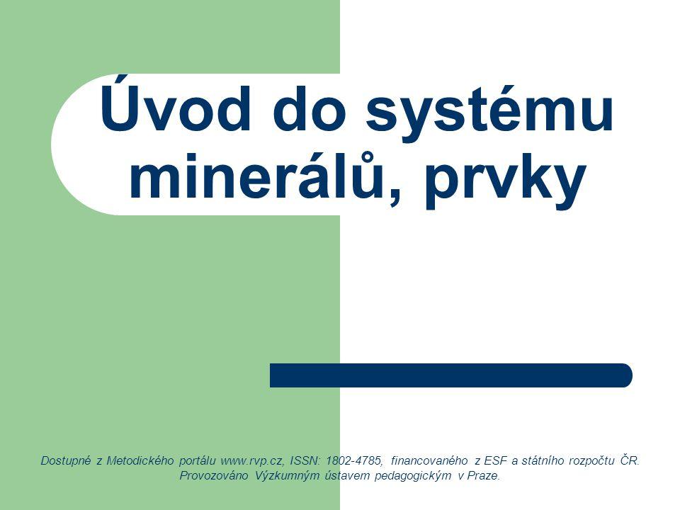 Úvod do systému minerálů, prvky Dostupné z Metodického portálu www.rvp.cz, ISSN: 1802-4785, financovaného z ESF a státního rozpočtu ČR.