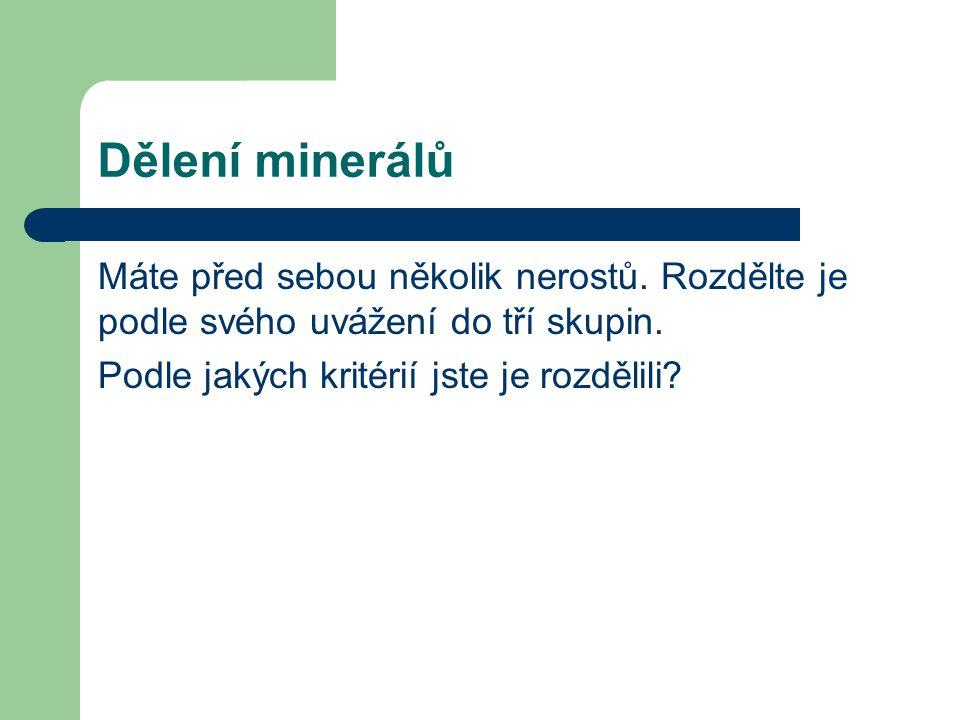 Dělení minerálů Máte před sebou několik nerostů.Rozdělte je podle svého uvážení do tří skupin.