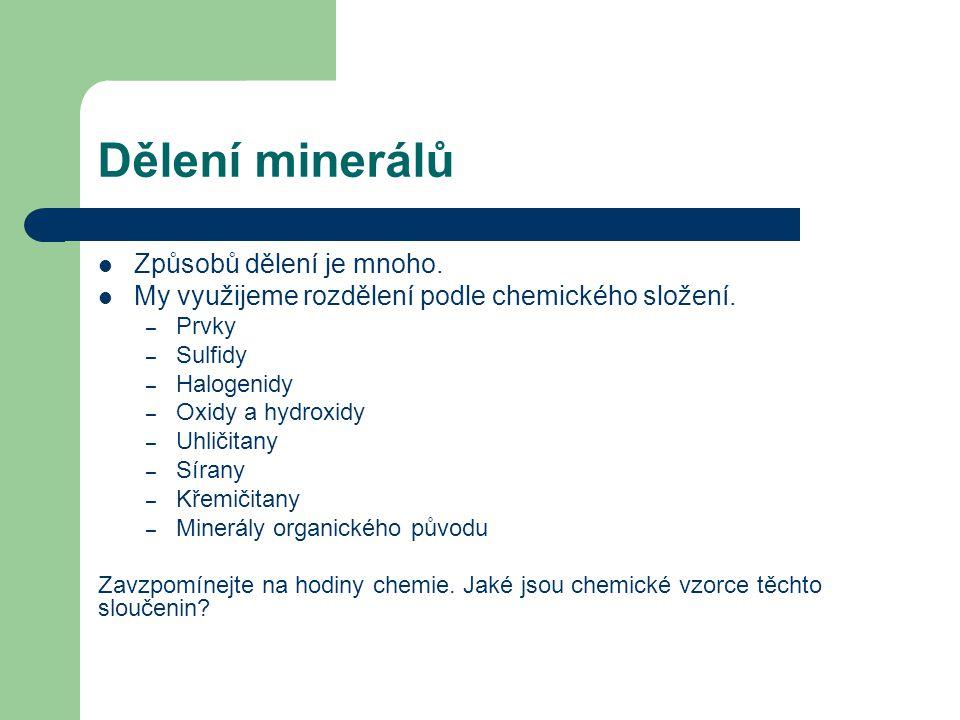 Dělení minerálů Způsobů dělení je mnoho.My využijeme rozdělení podle chemického složení.