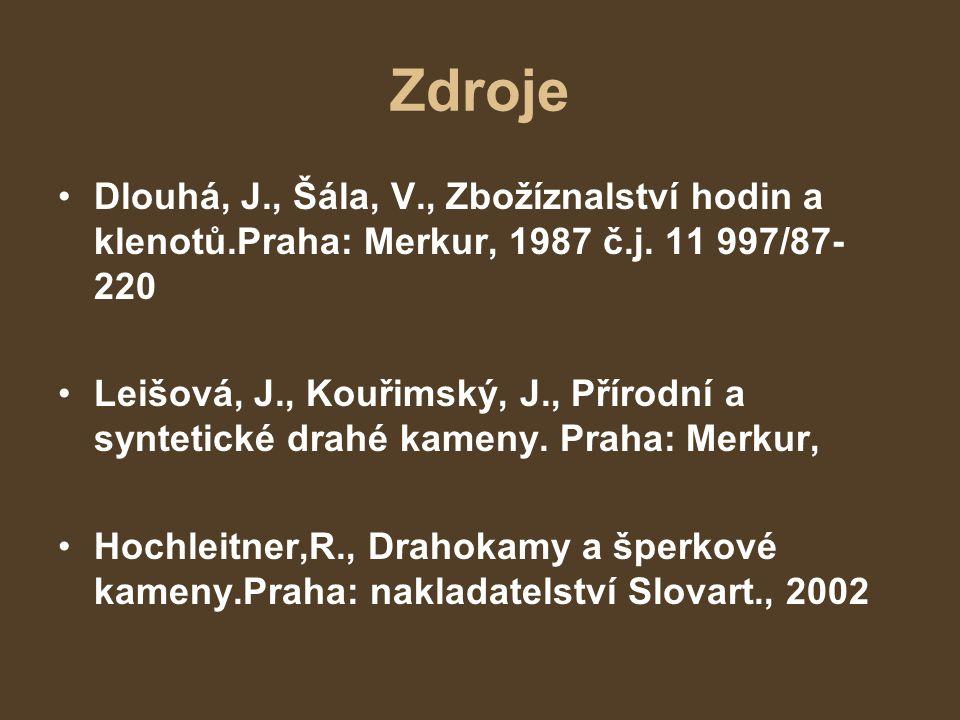 Zdroje Dlouhá, J., Šála, V., Zbožíznalství hodin a klenotů.Praha: Merkur, 1987 č.j.