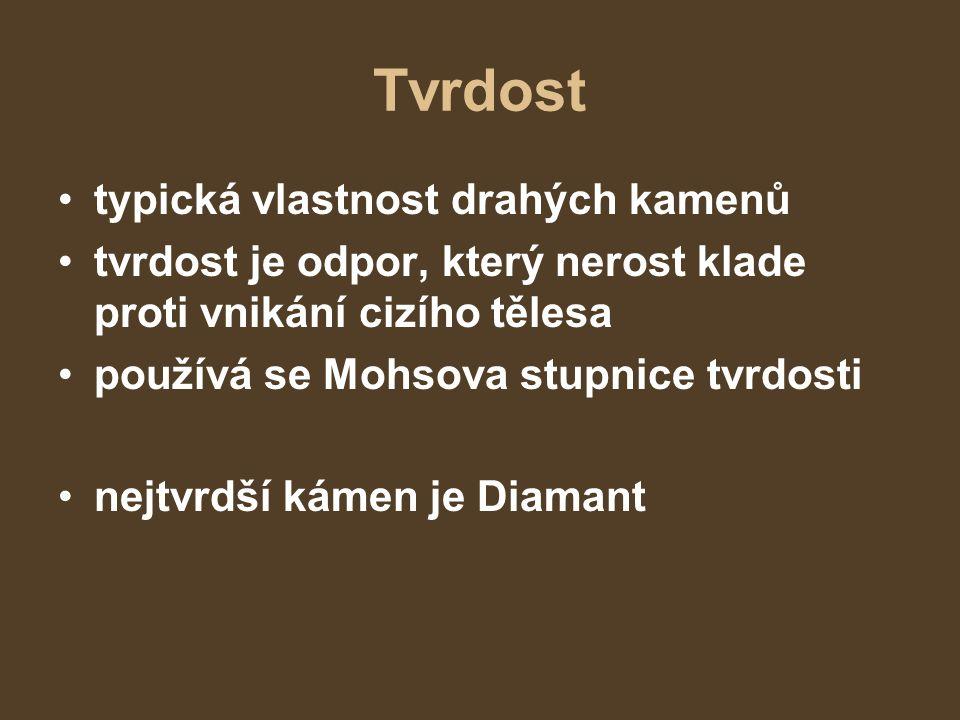 Tvrdost typická vlastnost drahých kamenů tvrdost je odpor, který nerost klade proti vnikání cizího tělesa používá se Mohsova stupnice tvrdosti nejtvrdší kámen je Diamant