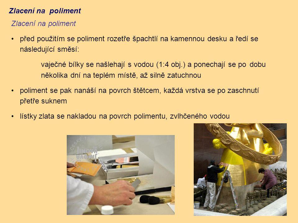 Zlacení na poliment před použitím se poliment rozetře špachtlí na kamennou desku a ředí se následující směsí: vaječné bílky se našlehají s vodou (1:4 obj.) a ponechají se po dobu několika dní na teplém místě, až silně zatuchnou poliment se pak nanáší na povrch štětcem, každá vrstva se po zaschnutí přetře suknem lístky zlata se nakladou na povrch polimentu, zvlhčeného vodou Zlacení na poliment