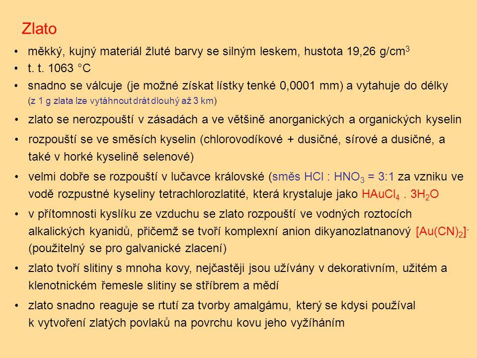 Zlato zlato se nerozpouští v zásadách a ve většině anorganických a organických kyselin rozpouští se ve směsích kyselin (chlorovodíkové + dusičné, sírové a dusičné, a také v horké kyselině selenové) velmi dobře se rozpouští v lučavce královské (směs HCl : HNO 3 = 3:1 za vzniku ve vodě rozpustné kyseliny tetrachlorozlatité, která krystaluje jako HAuCl 4.