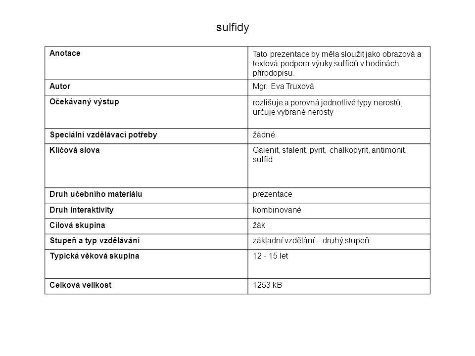 AnotaceTato prezentace by měla sloužit jako obrazová a textová podpora výuky sulfidů v hodinách přírodopisu.