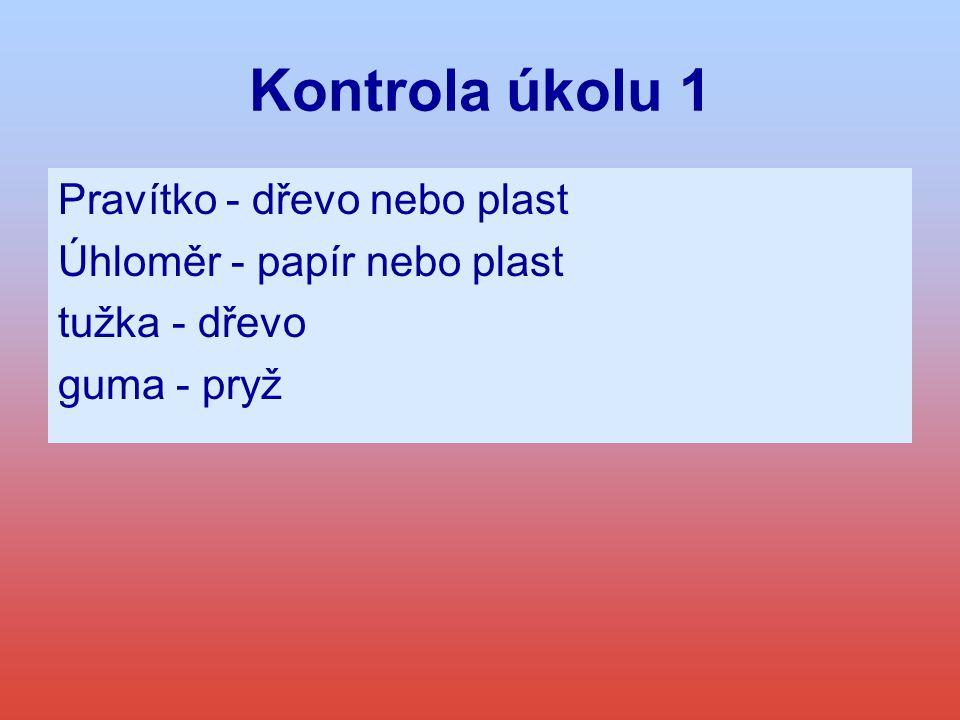 Kontrola úkolu 1 Pravítko - dřevo nebo plast Úhloměr - papír nebo plast tužka - dřevo guma - pryž