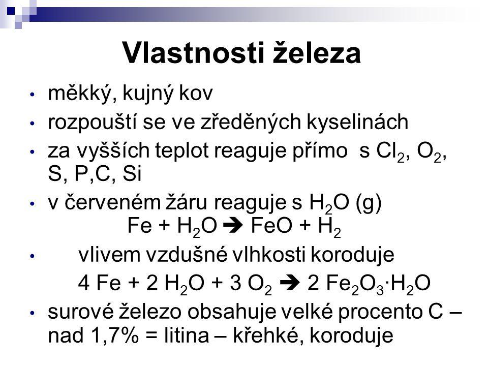 Vlastnosti železa měkký, kujný kov rozpouští se ve zředěných kyselinách za vyšších teplot reaguje přímo s Cl 2, O 2, S, P,C, Si v červeném žáru reaguj