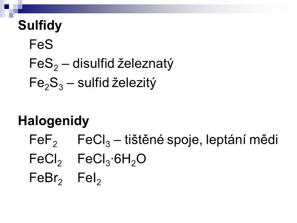 Sulfidy FeS FeS 2 – disulfid železnatý Fe 2 S 3 – sulfid železitý Halogenidy FeF 2 FeCl 3 – tištěné spoje, leptání mědi FeCl 2 FeCl 3 ·6H 2 O FeBr 2 F