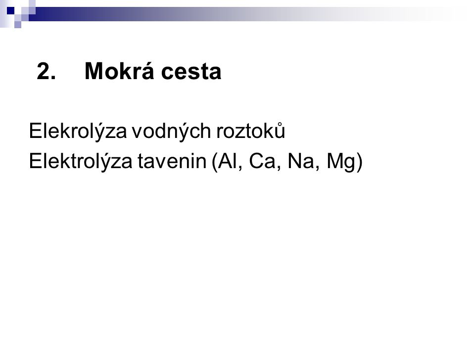 2.Mokrá cesta Elekrolýza vodných roztoků Elektrolýza tavenin (Al, Ca, Na, Mg)