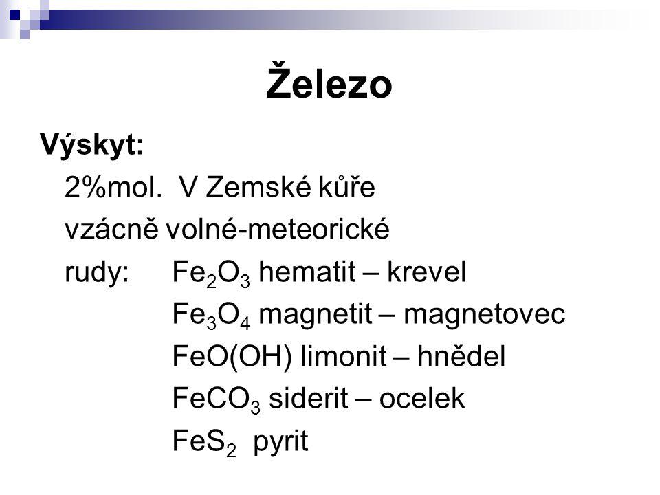 Železo Výskyt: 2%mol. V Zemské kůře vzácně volné-meteorické rudy:Fe 2 O 3 hematit – krevel Fe 3 O 4 magnetit – magnetovec FeO(OH) limonit – hnědel FeC