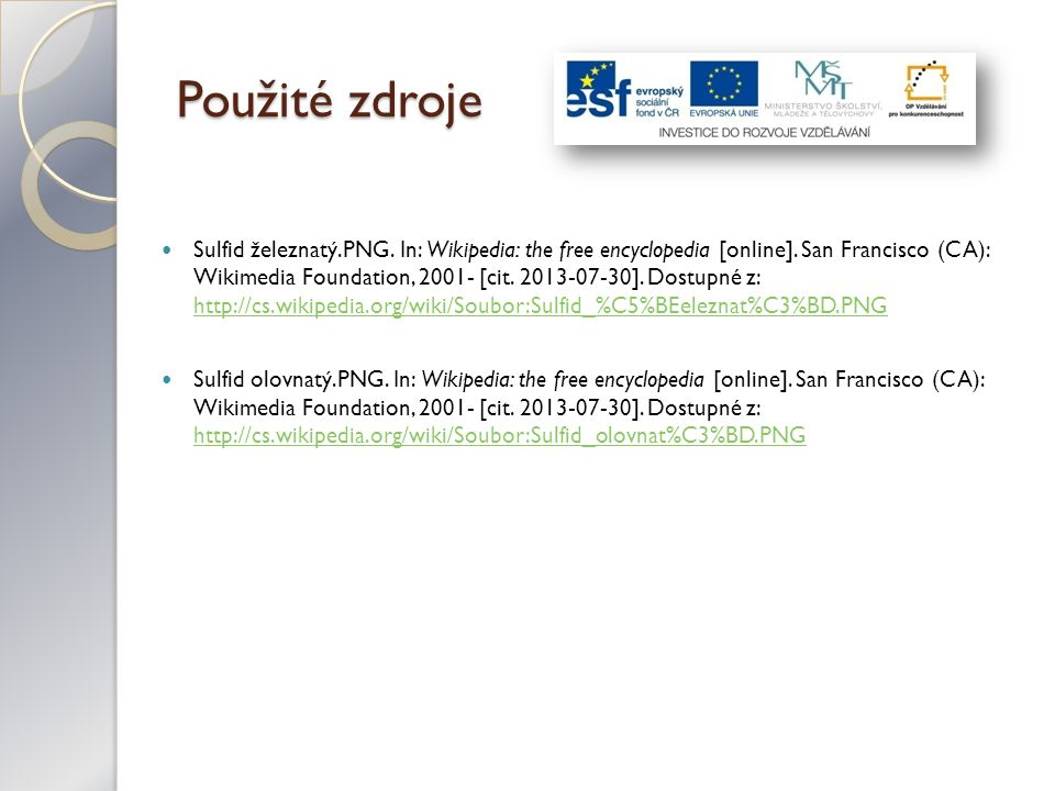 Použité zdroje Sulfid železnatý.PNG. In: Wikipedia: the free encyclopedia [online]. San Francisco (CA): Wikimedia Foundation, 2001- [cit. 2013-07-30].