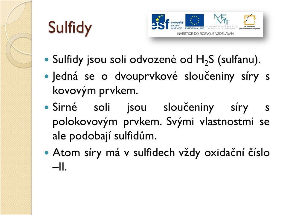 Vlastnosti sulfidů Sulfidy dělíme na kovové (je jich více) a na nekovové.
