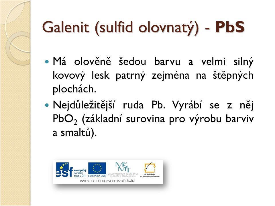 Galenit (sulfid olovnatý) - PbS Má olověně šedou barvu a velmi silný kovový lesk patrný zejména na štěpných plochách. Nejdůležitější ruda Pb. Vyrábí s