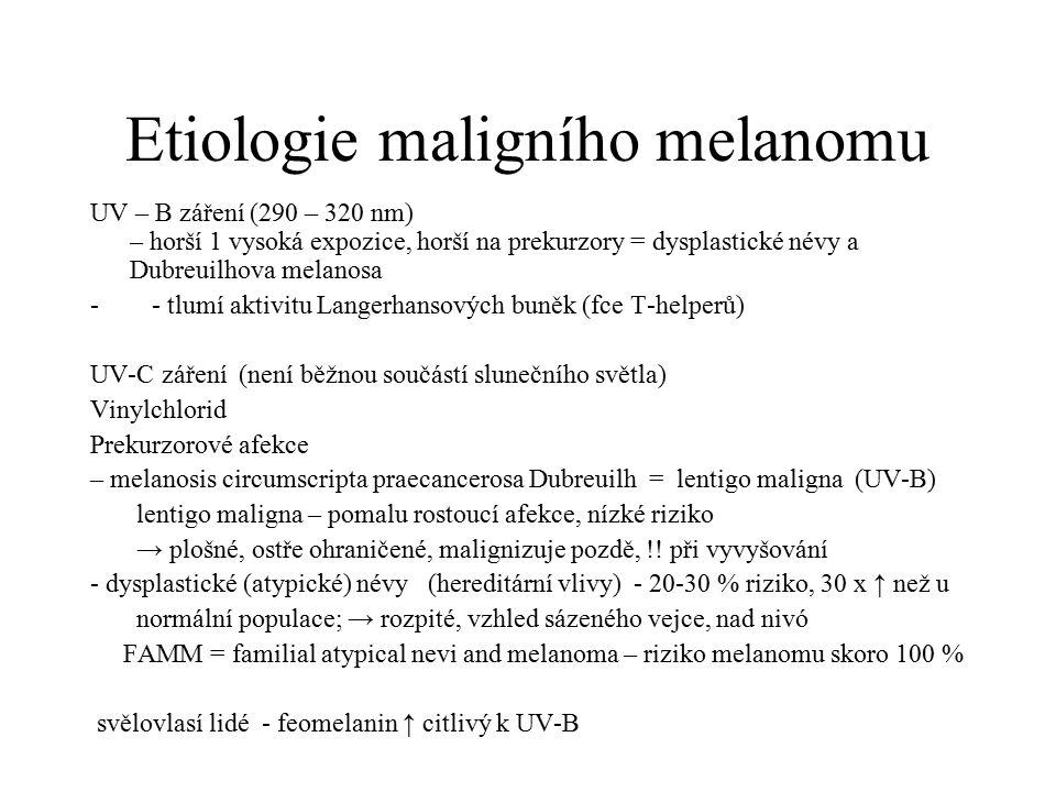 Etiologie maligního melanomu UV – B záření (290 – 320 nm) – horší 1 vysoká expozice, horší na prekurzory = dysplastické névy a Dubreuilhova melanosa -