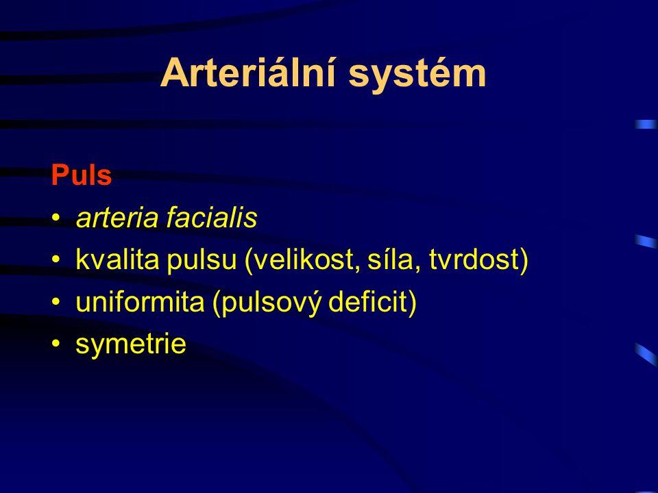 Arteriální systém Puls arteria facialis kvalita pulsu (velikost, síla, tvrdost) uniformita (pulsový deficit) symetrie
