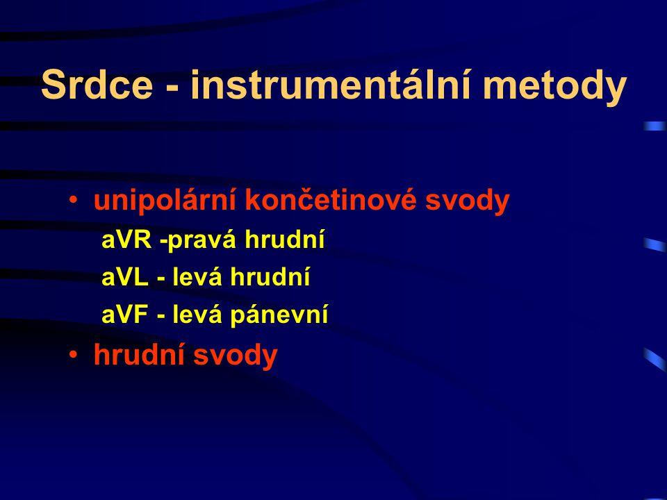 Srdce - instrumentální metody unipolární končetinové svody aVR -pravá hrudní aVL - levá hrudní aVF - levá pánevní hrudní svody